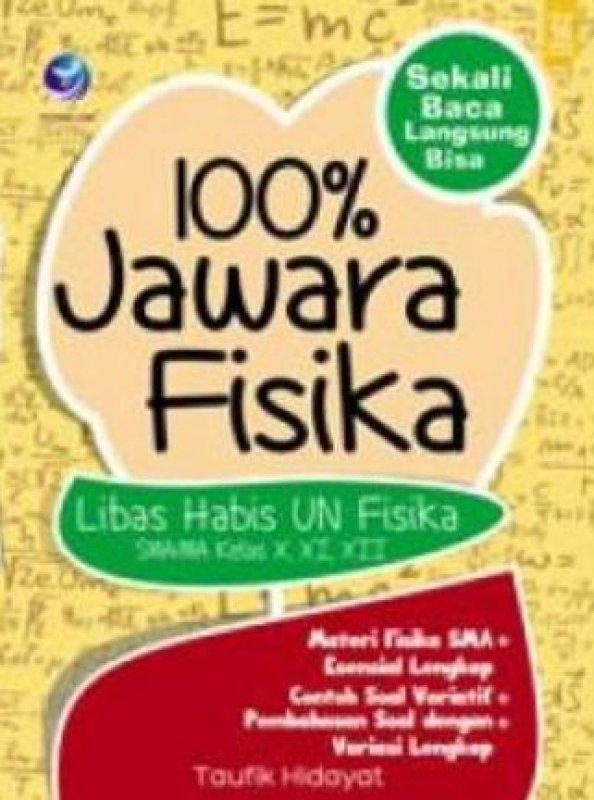 Cover Buku 100% Jawara Fisika, Libas Habis UN Fisika SMA/MA Kelas X, XI, XII