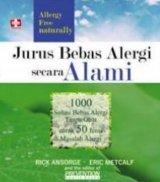 Jurus Bebas Alergi Secara Alami, 1000 Solusi Bebas Alergi Tanpa Obat Untuk 50 Jenis Masalah Alergi