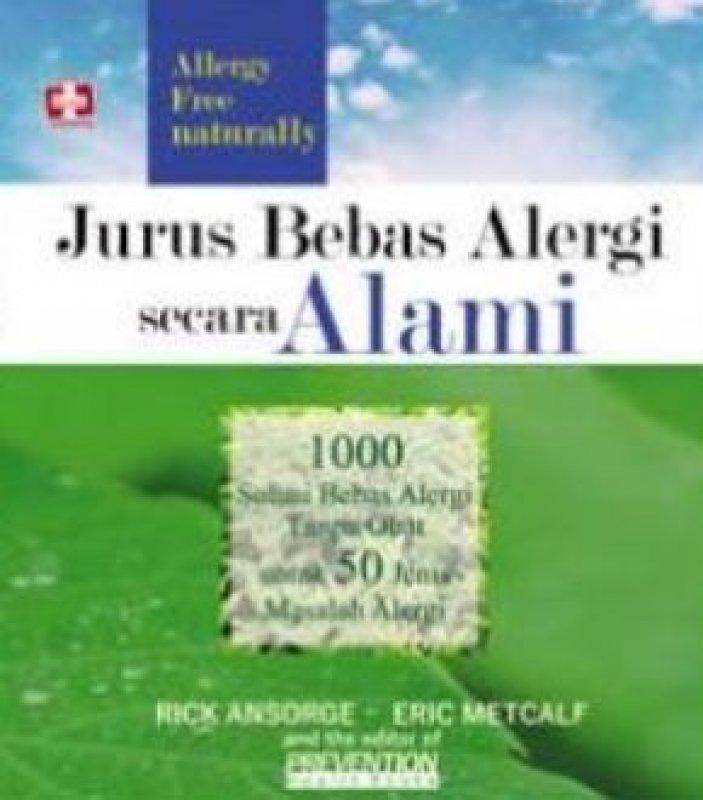 Cover Buku Jurus Bebas Alergi Secara Alami, 1000 Solusi Bebas Alergi Tanpa Obat Untuk 50 Jenis Masalah Alergi