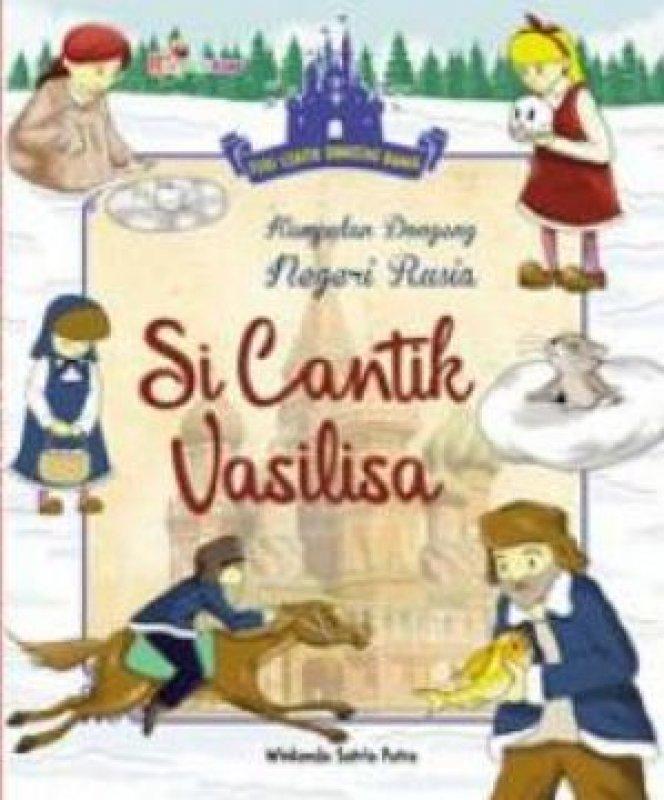 Cover Buku Seri Cerita Dongeng Dunia: Kumpulan Dongeng Negeri Rusia, Si Cantik Vasilisa