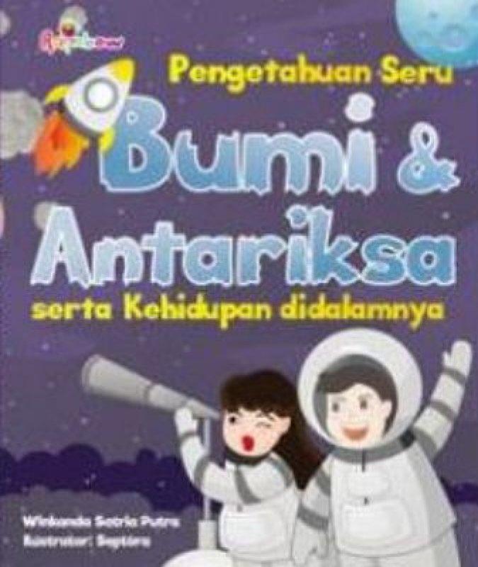 Cover Buku Pengetahuan Seru Bumi Dan Antariksa Serta Kehidupan Di dalammnya