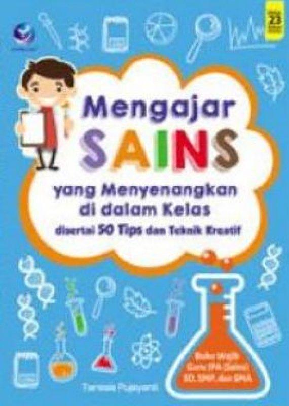 Cover Buku Mengajar Sains Yang Menyenangkan Di Dalam Kelas, Disertai 50 Tips Dan Teknik Kreatif