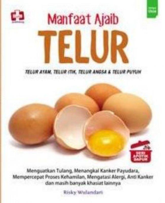 Cover Buku Manfaat Ajaib Telur, Telur Ayam, Telur Itik, Telur Angsa Dan Telur Puyuh