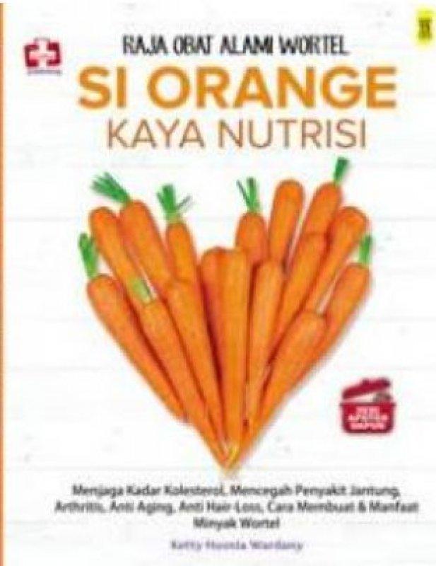 Cover Buku Seri Apotek Dapur: Raja Obat Alami Wortel Si Orange Kaya Nutrisi