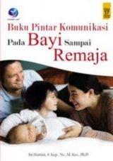 Buku Pintar Komunikasi Pada Bayi Sampai Remaja