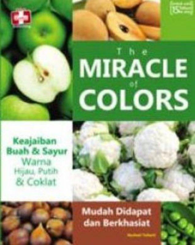 Cover Buku The Miracle Of Colors, Keajaiban Buah Dan Sayur Warna Hijau, Putih Dan Coklat