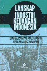 Lanskap Industri Keuangan Indonesia - Bunga Rampai Kolom Opini Harian Bisnis Indonesia