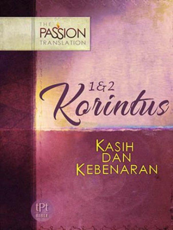 Cover Buku 1 & 2 Korintus - Kasih dan Kebenaran (The Passion Translation)The Passion