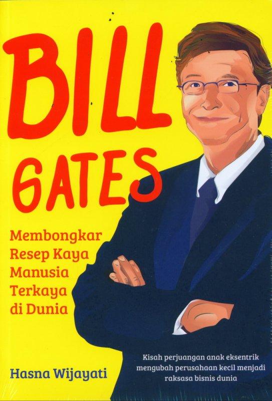 Cover Buku BILL GATES: Membongkar Resep Kaya Manusia Terkaya di Dunia