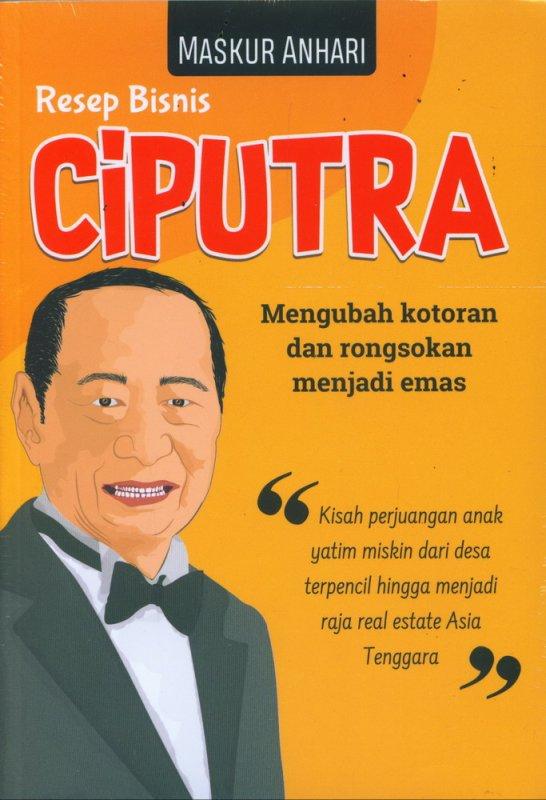 Cover Buku Resep Bisnis CIPUTRA Mengubah Kotoran dan Rongsokan Menjadi Emas