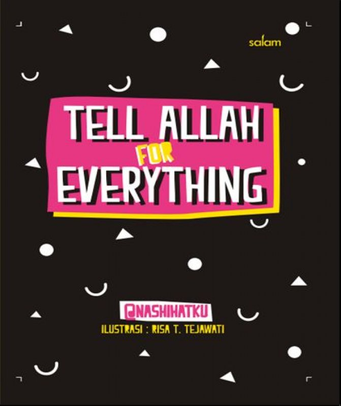 Cover Buku TELL ALLAH FOR EVERYTHING (Hard Cover)
