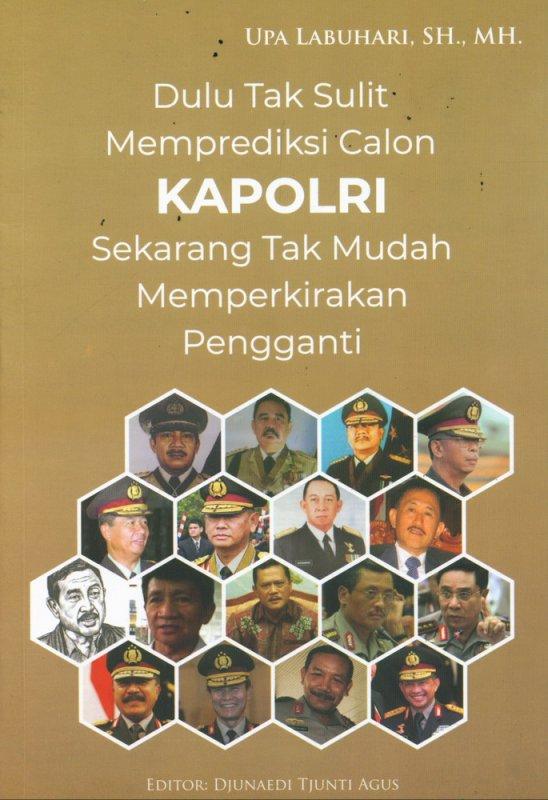 Cover Buku Dulu Tak Sulit Memprediksi Calon KAPOLRI Sekarang Tak Mudah Memperkirakan Pengganti