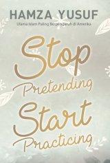 STOP PRETENDING START PRACTICING