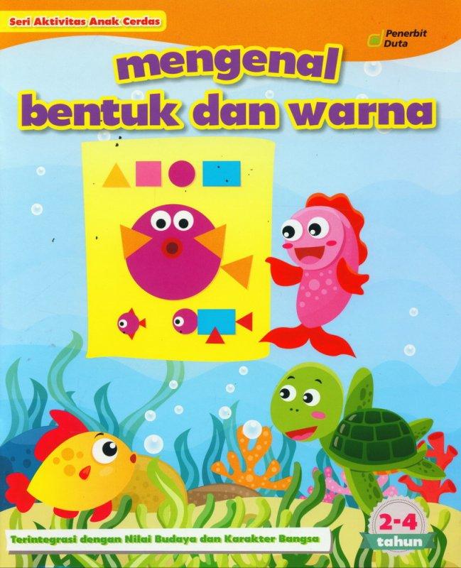Cover Buku Seri Aktivitas Anak Cerdas: Mengenal Bentuk dan Warna (2-4 tahun)