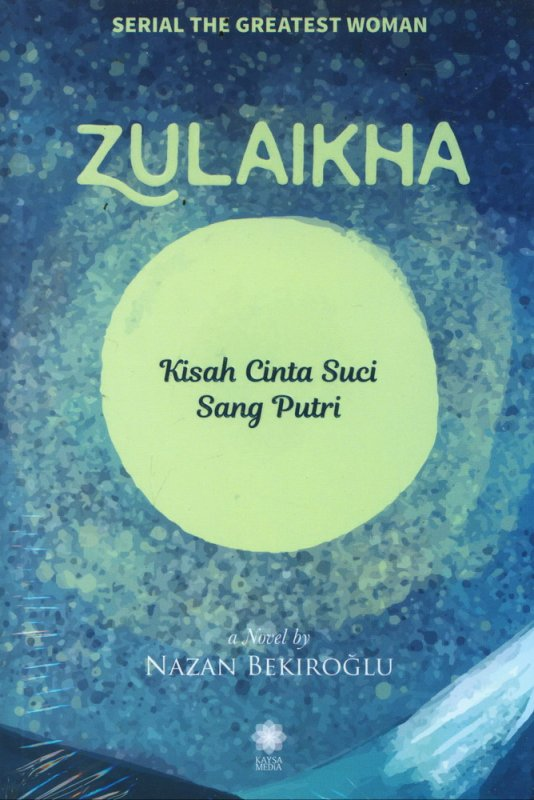 Cover Buku Zulaikha : Kisah Cinta Suci Sang Putri (Serial The Greatest Woman)