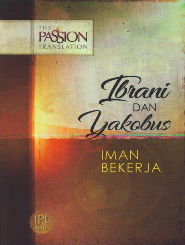 Cover Buku Ibrani dan Yakobus: Iman Bekerja - The Passion Translation