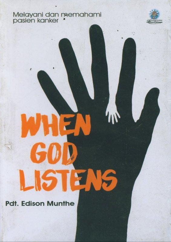 Cover Buku When God Listens : Melayani dan Memahami Pasien Kanker