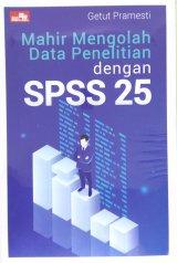 Mahir Mengolah Data Penelitian dengan SPSS 25