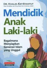 Mendidik Anak Laki-Laki (Bagaimana Menyiapkan Generasi Islam yang Unggul)