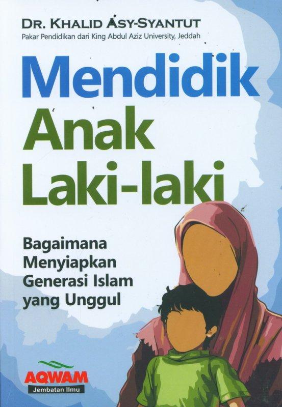 Cover Buku Mendidik Anak Laki-Laki (Bagaimana Menyiapkan Generasi Islam yang Unggul)