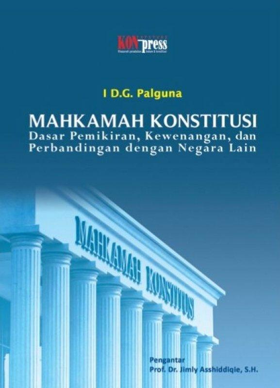 Cover Buku MAHKAMAH KONSTITUSI: Dasar Pemikiran, Kewenangan, dan Perbandingan dengan Negara Lain