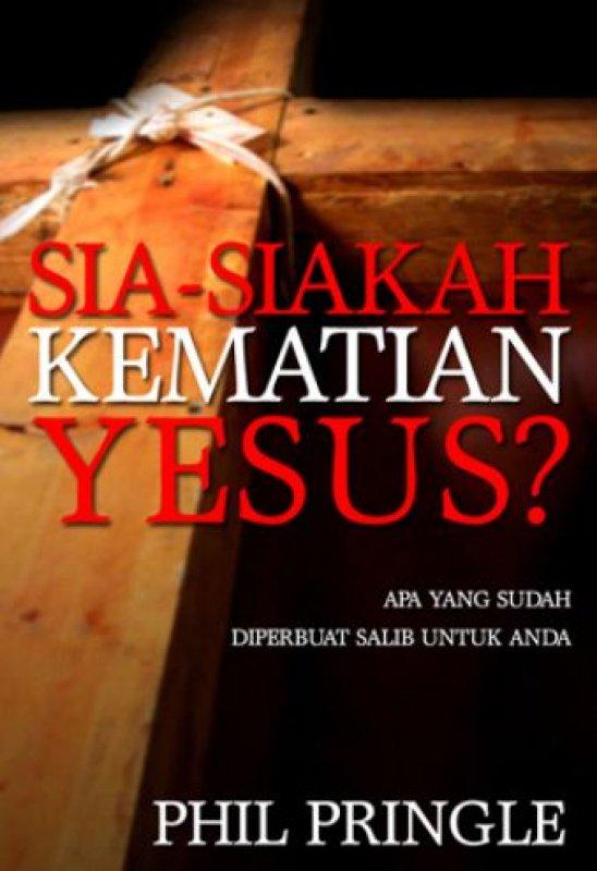 Cover Buku Sia-siakah Kematian Yesus? (buku murah)