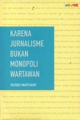 Karena Jurnalisme Bukan Monopoli Wartawan