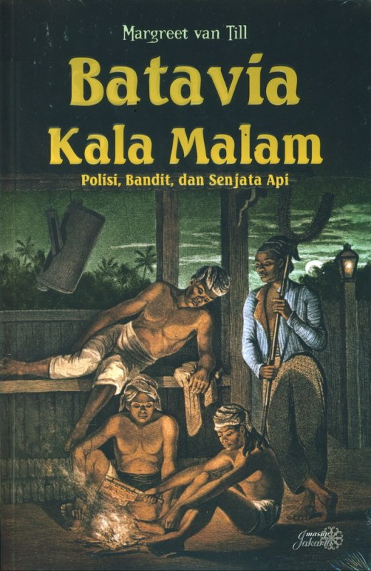 Cover Buku Batavia Kala Malam: Polisi, Bandit, dan Senjata Api
