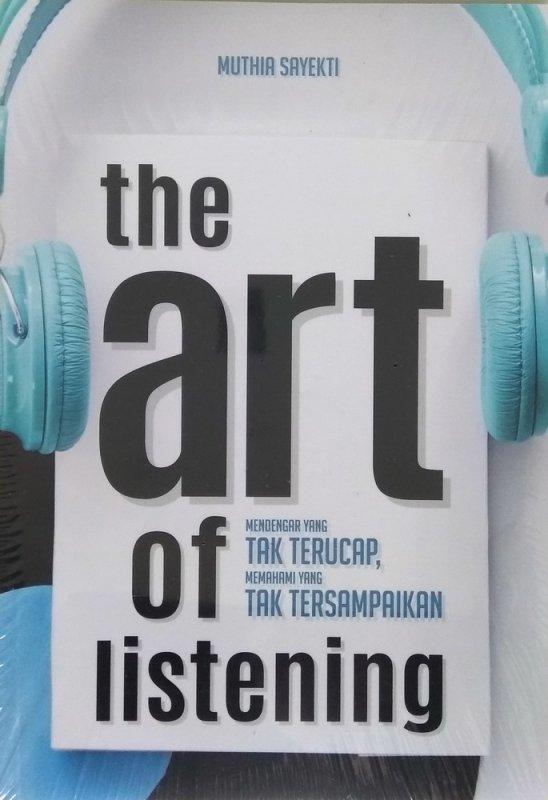 Cover Buku THE ART OF LISTENING: Sudahkah Anda Benar-Benar Mendengarkan?