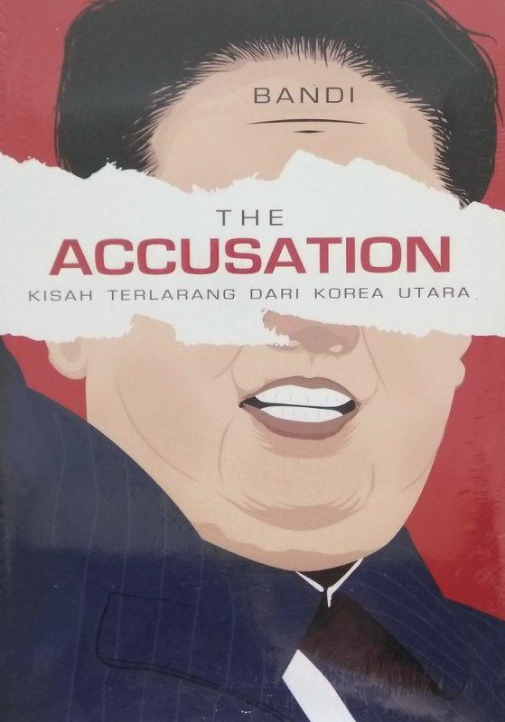 Cover Buku The Accusation: Kisah Terlarang Dari Korea Utara