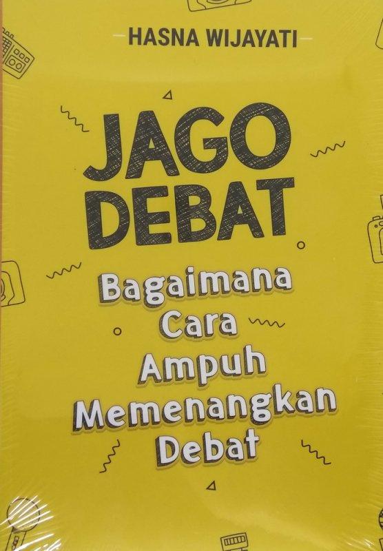Cover Buku Jago Debat: Bagaimana Cara Ampuh Memenangkan Debat