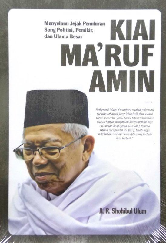 Cover Buku KIAI MARUF AMIN: Menyelami Jejak Pemikiran Sang Politisi, Pemikir, dan Ulama Besar