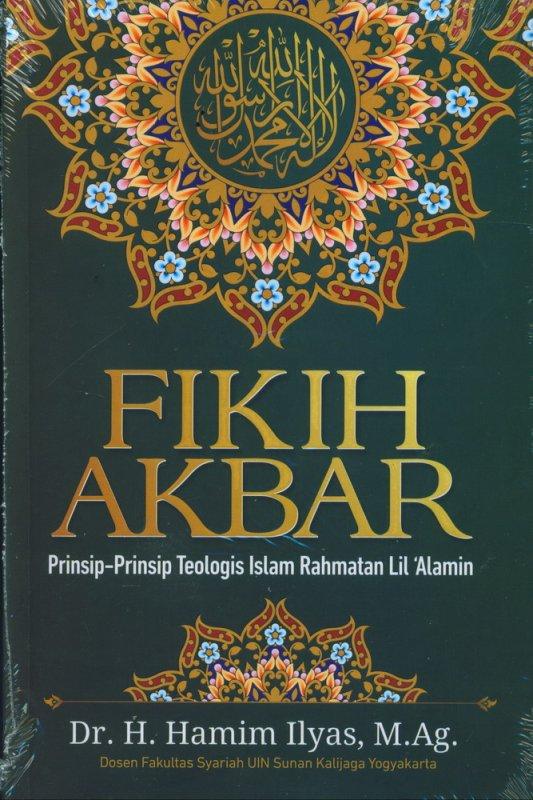 Cover Buku Fikih Akbar: Prinsip-Prinsip Teologis Islam Rahmatan Lil Alamin