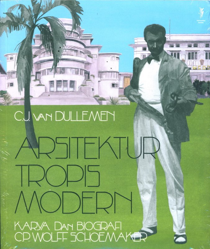 Cover Buku Arsitektur Tropis Modern: Karya Dan Blografi C.P. Wolff Schoemaker