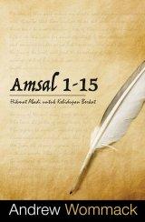 Amsal 1-15 : Hikmat Abadi untuk Kehidupan Berkat