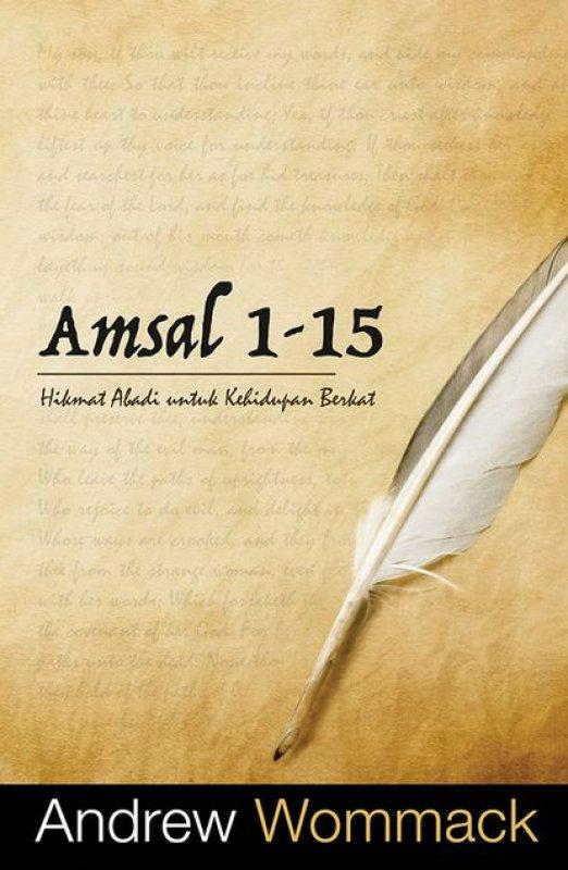 Cover Buku Amsal 1-15 : Hikmat Abadi untuk Kehidupan Berkat