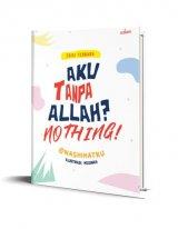 Aku Tanpa Allah Nothing (Republish)
