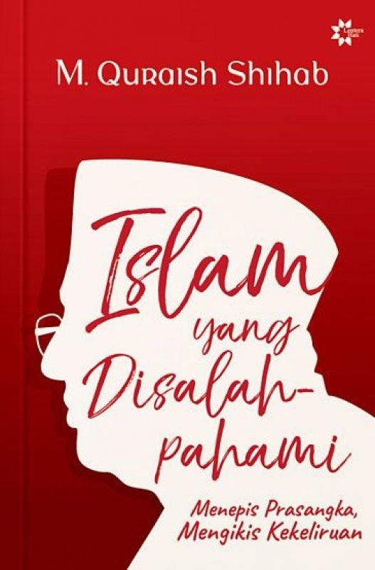 Cover Buku ISLAM YANG DISALAHPAHAMI: Menepis Prasangka, Mengikis Kekeliruan (Reguler)