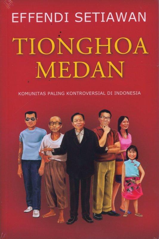 Cover Buku Tionghoa Medan: Komunitas Paling Kontroversial di Indonesia