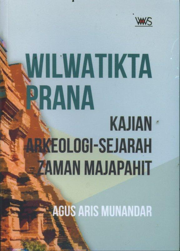 Cover Buku Wilwatikta Prana Kajian Arkeologi Sejarah Zaman Majapahit