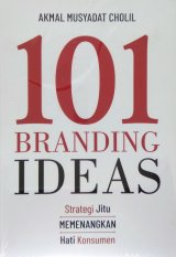 101 Branding Ideas: Strategi Jitu Memenangkan Hati Konsumen
