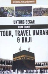 Untung Besar Buka Bisnis Tour, Travel Umrah & Haji
