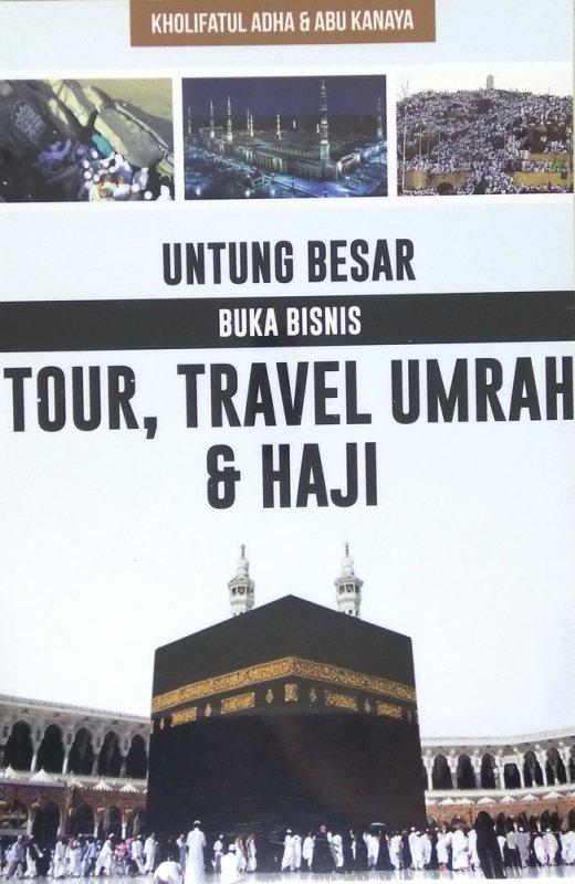 Cover Buku Untung Besar Buka Bisnis Tour, Travel Umrah & Haji