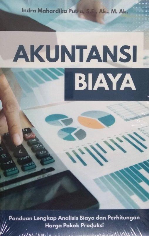Cover Buku Akuntansi Biaya (Panduan Lengkap Analisis Biaya dan Perhitungan Harga Pokok Produksi)