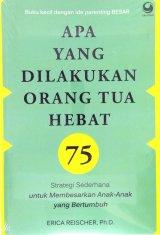 Apa yang Dilakukan Orang Tua Hebat: 75 strategi sederhana untuk membesarkan anak-anak yang bertumbuh