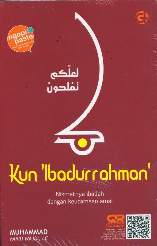 Cover Buku Kun Ibadurrahman - NIkmatnya Ibadah dengan Keutamaan Amal
