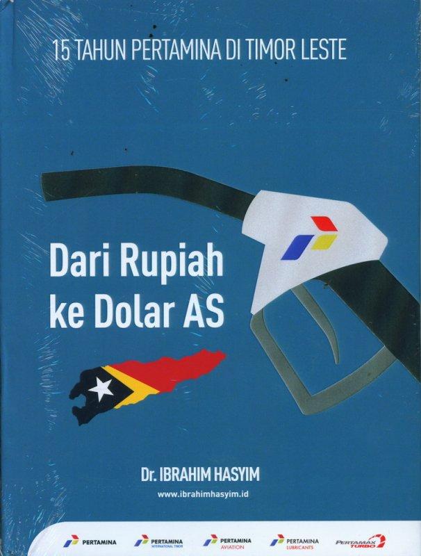 Cover Buku 15 Tahun Pertamina Di Timor Leste - Dari Rupiah ke Dolar As