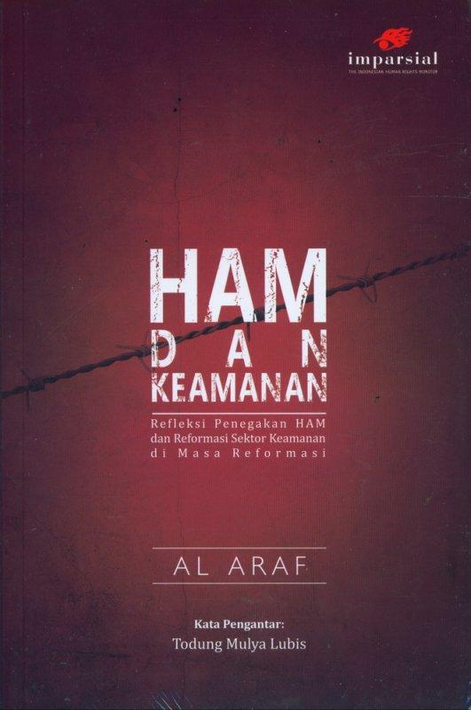 Cover Buku HAM dan KEAMANAN: Refleksi Penegakan HAM dan Reformasi Sektor Keamanan di Masa Reformasi