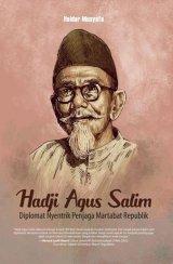 Hadji Agus Salim: Diplomat Nyentrik Penjaga Martabat Republik
