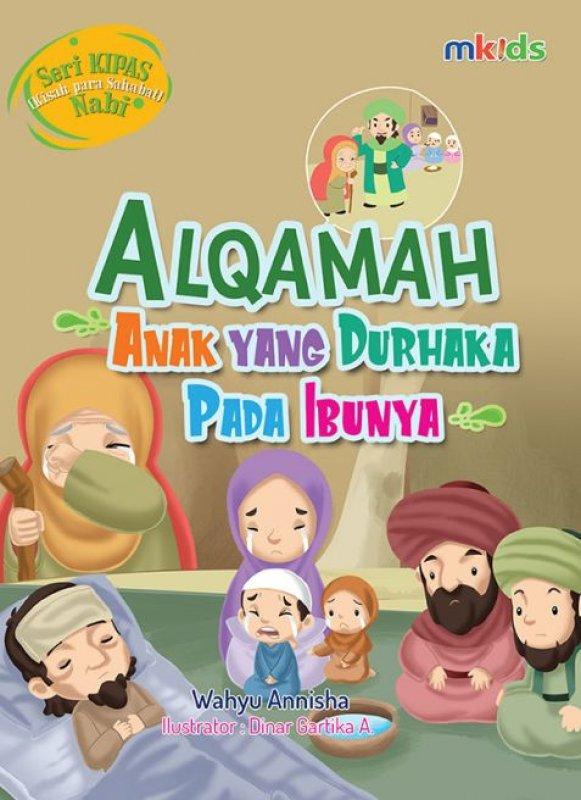 Cover Buku ALQAMAH ANAK YANG DURHAKA PADA IBUNYA